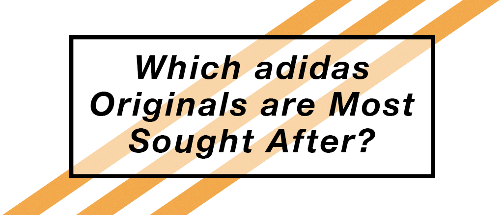 Discover which adidas Originals designs are most coveted, according to online search volumes.