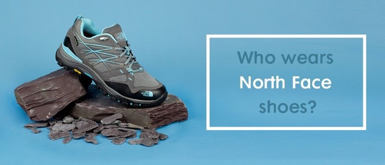 Who wears North Face shoes