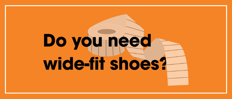 Do you need wide fit shoes?