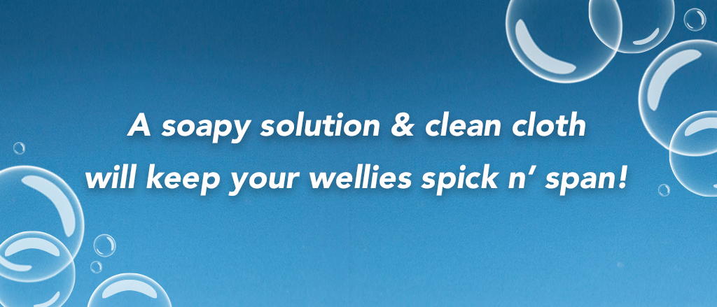 A clean cloth and some simple cleaning solution are all you need to keep your wellies looking brand new.