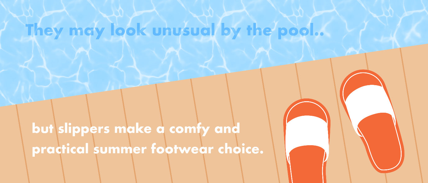 Slippers may not be your first port of call when the mercury rises, but they make a comfortable choice for poolside relaxation.